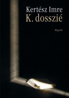 KERTÉSZ IMRE - K. dosszié - Önéletrajz két hangra ###