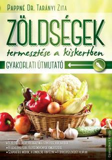 Pappné Dr. Tarányi Zita - Zöldségek termesztése a kiskertben