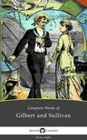 William Schwenck Gilbert Arthur Seymour Sullivan, - Delphi Complete Works of Gilbert and Sullivan (Illustrated) [eKönyv: epub,  mobi]