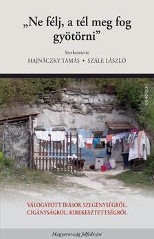 """Hajnáczky Tamás - Szále László (szerk.) - """"Ne félj, a tél meg fog gyötörni"""". Válogatott írások szegénységről, cigányságról, kirekesztettségről"""