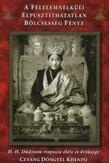 Cevang Döngyel Khenpo - A félelemnélküli elpusztíthatatlan bölcsesség fénye - H. H. Düdzsom rinpocse élete és öröksége