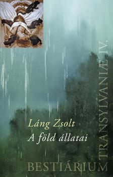 LÁNG ZSOLT - A FÖLD ÁLLATAI - BESTIÁRIUM TRANSILVANIAE IV.