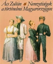 ÁCS ZOLTÁN - Nemzetiségek a történelmi Magyarországon [eKönyv: epub, mobi]