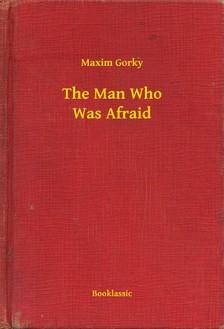Gorky Maxim - The Man Who Was Afraid [eKönyv: epub, mobi]