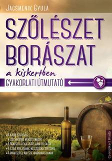 Jacsmenik Gyula - Szőlészet, borászat a kiskertben.