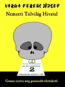 Varga Ferenc József - Nemzeti Túlvilág HivatalGonosz szatíra még gonoszabb életünkről