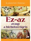 Karinthy Ferenc - Ez-az avagy a bicikliző tigris [eKönyv: epub, mobi]<!--span style='font-size:10px;'>(G)</span-->