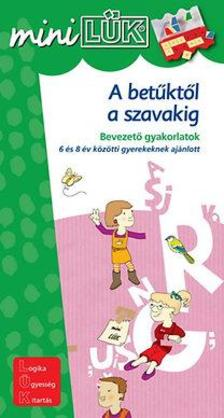 - A betűktől a szavakig - Bevezető gyakorlatok 6-8 éveseknek