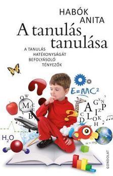 Habók Anita - A tanulás tanulása. A tanulás hatékonyságát befolyásoló tényezők