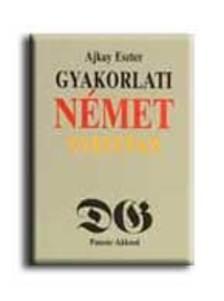 Ajkay Eszter - Gyakorlati német nyelvtan