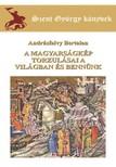 ANDRÁSFALVY BERTALAN - A magyarságkép torzulásai a világban és bennünk [eKönyv: epub, mobi]