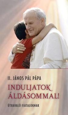 II.János Pál pápa - Induljatok áldásommal! - Útravaló fiataloknak