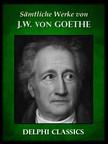 von Goethe Johann Wolfgang - Saemtliche Werke von Johann Wolfgang von Goethe (Illustrierte) [eKönyv: epub, mobi]