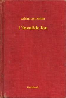 Arnim, Achim von - L'invalide fou [eKönyv: epub, mobi]