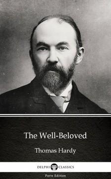 Delphi Classics Thomas Hardy, - The Well-Beloved by Thomas Hardy (Illustrated) [eKönyv: epub, mobi]
