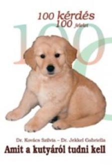 Dr. Kovács Szilvia - Dr. Jekkel Gabriella - 100 kérdés, 100 felelet amit a kutyáról tudni kell