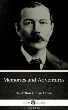 Delphi Classics Sir Arthur Conan Doyle, - Memories and Adventures by Sir Arthur Conan Doyle (Illustrated) [eKönyv: epub, mobi]