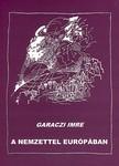 Garaczi Imre - A nemzettel Európában<!--span style='font-size:10px;'>(G)</span-->