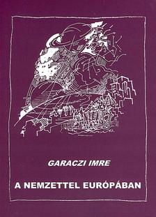 Garaczi Imre - A nemzettel Európában
