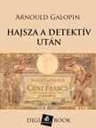 Galopin, Arnould - Hajsza a detektív után [eKönyv: epub, mobi]