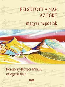 Rosonczy-Kovács Mihály vál. - Felsütött a nap az égre - Magyar népdalok (Harmadik, javított kiadás)