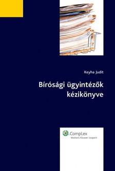 Dr. Keyha Judit - Bírósági ügyintézők segédkönyve [eKönyv: epub, mobi]