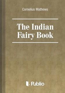 Mathews Cornelius - The Indian Fairy Book [eKönyv: pdf, epub, mobi]