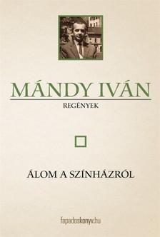 Mándy Iván - Álom a színházról [eKönyv: epub, mobi]