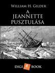 WILLIAM H. GILDER - A Jeannette pusztulása [eKönyv: epub,  mobi]