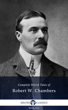 Chambers Robert W. - Delphi Complete Weird Tales of Robert W. Chambers (Illustrated) [eKönyv: epub, mobi]