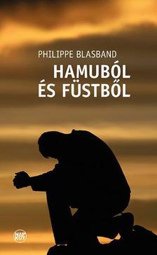 Philippe Blasband - Hamuból és füstből