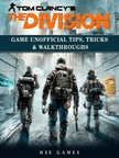 Games HSE - Tom Clancys The Division Game Unofficial Tips,  Tricks & Walkthroughs [eKönyv: epub,  mobi]
