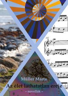 Müller Márta - Az élet láthatatlan ereje