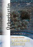 Bánszegi Katalin - A Selyemút üzenete - Üzbegisztán<!--span style='font-size:10px;'>(G)</span-->