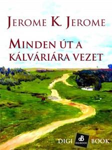 Jerome K. Jerome - Minden út a kálváriára vezet [eKönyv: epub, mobi]