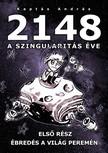 András Kaptás - 2148 A Szingularitas éve 1. rész - Ébredés a világ peremén [eKönyv: epub, mobi]