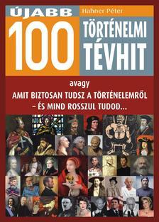 Hahner Péter - Újabb 100 történelmi tévhit