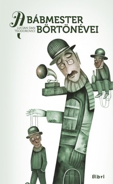 Lucian Dan Teodorovici - A bábmester börtönévei [eKönyv: epub, mobi]