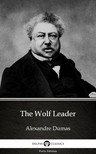 Delphi Classics Alexandre Dumas, - The Wolf Leader by Alexandre Dumas (Illustrated) [eKönyv: epub, mobi]