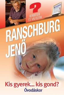 RANSCHBURG JENŐ - KIS GYEREK...KIS GOND? - ÓVODÁSKOR