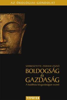 ZSOLNAI LÁSZLÓ (SZERK.) - Boldogság és gazdaságA buddhista közgazdaságtan eszméi #