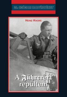 KNOKE, HEINZ - A Führerért repültem