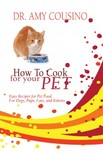 Cousino Dr. Amy - How To Cook For Your Pet [eKönyv: epub,  mobi]