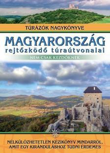 Dr. Nagy Balázs (szerkesztő) - Magyarország rejtőzködő túraútvonalai - nem csak kezdőknek