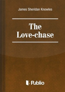 Sheridan Knowles James - The Love-Chase [eKönyv: pdf, epub, mobi]