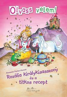 Alexandra Fischer-Hunold - Rozália királykisasszony és a titkos recept - Olvass velem!