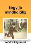 MÓRICZ ZSIGMOND - Légy jó mindhalálig [eKönyv: epub, mobi]<!--span style='font-size:10px;'>(G)</span-->
