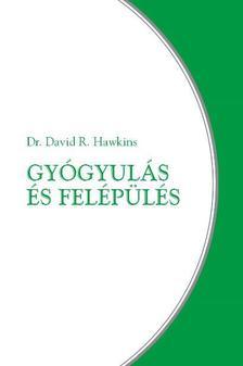 Dr. David R. Hawkins - Gyógyulás és felépülés
