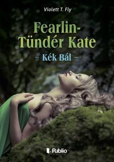 T. Fly Violett - Fearlin-Tündér Kate - Kék Bál [eKönyv: epub, mobi]