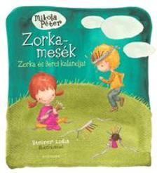 Mikola Péter - Zorka-mesék 2. - Zorka és Berci kalandjai